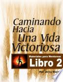 LIBRO 2   CAMINANDO HACIA UNA VIDA VICTORIOSA Book