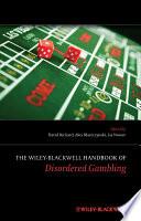 The Wiley-Blackwell Handbook of Disordered Gambling
