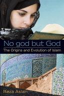 No god but God  The Origins and Evolution of Islam