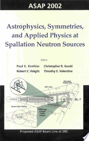 Download Astrophysics, Symmetries, And Applied Physics At Spallation Neutron Sources, Proceedings Of The Workshop On Asap 2002 PDF Book - PDFBooks