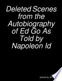 Deleted Scenes from the Autobiography of Ed Go As Told by Napoleon Id