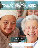 """""""Ebersole & Hess' Toward Healthy Aging E-Book: Human Needs and Nursing Response"""" by Theris A. Touhy, Kathleen F Jett"""