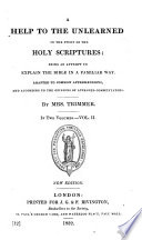 A Help to the Unlearned in the Study of the Holy Scriptures  being an attempt to explain the Bible in a familiar way  etc