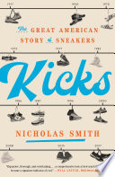 """Kicks: The Great American Story of Sneakers"" by Nicholas Smith"