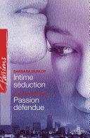 Intime séduction - Passion défendue (Harlequin Passions)