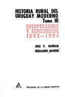 Historia Rural Del Uruguay Moderno: Recuperación y dependencia (1895-1904)