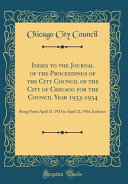 Index To The Journal Of The Proceedings Of The City Council Of The City Of Chicago For The Council Year 1933 1934