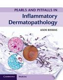 Pearls and Pitfalls in Inflammatory Dermatopathology