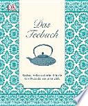 Das Teebuch  : Sorten, Anbaugebiete, Rituale und Rezepte aus aller Welt