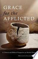 """Grace for the Afflicted: A Clinical and Biblical Perspective on Mental Illness"" by Matthew S. Stanford"