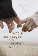 Whole Marriages in a Broken World