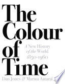 The Colour of Time  A New History of the World  1850 1960
