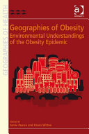 Geographies of Obesity: Environmental Understandings of the ...
