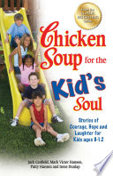 """""""Chicken Soup for the Kid's Soul: Stories of Courage, Hope and Laughter for Kids ages 8–12"""" by Jack Canfield, Mark Victor Hansen"""