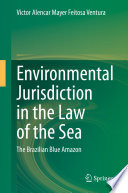Environmental Jurisdiction in the Law of the Sea