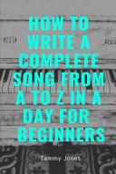 How to Write a Complete Song from a to Z in a Day for Beginners