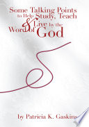 Some Talking Points To Help Study Teach Live By The Word Of God Book PDF