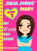 Julia Jones' Diary - Book 1: My Worst Day Ever!