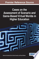 Cases on the Assessment of Scenario and Game Based Virtual Worlds in Higher Education