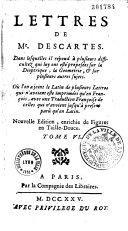 Lettres de M. Descartes, qui traitent de plusieurs belles questions concernant la morale, la physique, la médecine et les mathématiques