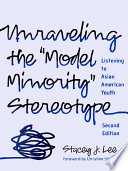 Unraveling the  Model Minority  Stereotype