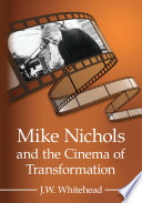Mike Nichols And The Cinema Of Transformation Book