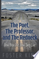 Read Online The Poet, The Professor, and The Redneck: How Men Die, How They Live For Free