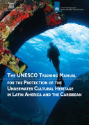 The UNESCO Training Manual for the Protection of the Underwater Cultural Heritage in Latin America and the Caribbean