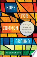 Hope for Common Ground Mediating the Personal and the Political in a Divided Church
