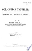 Our Church Troubles: Their Root, and a Suggestion of the Cure