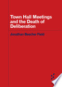 Town Hall Meetings And The Death Of Deliberation Book