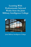 Learning With Professionals: Selected Works from the Joint Military Intelligence College