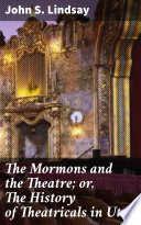 The Mormons and the Theatre  or  The History of Theatricals in Utah Book PDF