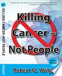 Killing Cancer   Not People  4th Edition