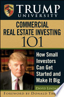 """Trump University Commercial Real Estate 101: How Small Investors Can Get Started and Make It Big"" by David Lindahl, Trump University, Donald J. Trump"