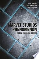 """The Marvel Studios Phenomenon: Inside a Transmedia Universe"" by Martin Flanagan, Andrew Livingstone, Mike McKenny"