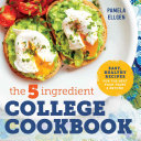 link to The 5-ingredient college cookbook : easy, healthy recipes for the next four years and beyond in the TCC library catalog