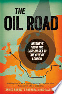 The Oil Road  Travels from the Caspian to the City
