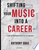 Volume 1 Shifting Your Music Into A Career A Guide For Independent Artists To Be Full Time Artists