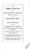 The History and Fate of Sacrilege discover d by example     Wrote in the year 1632      The Beginners of a monastick life     By Sir R  Twisden  Kt  and Bar