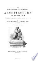 The Castellated and Domestic Architecture of Scotland from the Twelfth to the Eighteenth Century