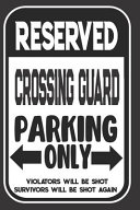 Reserved Crossing Guard Parking Only  Violators Will Be Shot  Survivors Will Be Shot Again