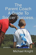 The Parent Coach  a Guide to Soccer Success