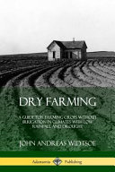 Dry Farming  A Guide for Farming Crops Without Irrigation in Climates with Low Rainfall and Drought