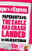 Papercuts 6  The Eagle Has Crash Landed
