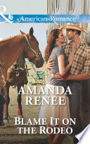 Blame It on the Rodeo  Mills   Boon American Romance  Book