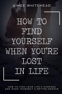 How to Find Yourself When You re Lost in Life