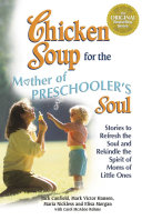 Chicken Soup for the Mother of Preschooler s Soul