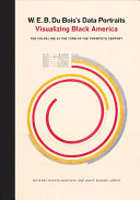 W.E.B. Du Bois's data portraits: visualizing Black America : the color line at the turn of the twentieth century