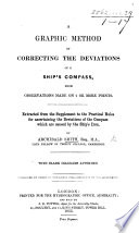 A Graphic Method Of Correcting The Deviations Of A Ship S Compass Extracted From The Supplement To The Practical Rules For Ascertaining The Deviations Of The Compass Published By Order Of The Lords Commissioners Of The Admiralty